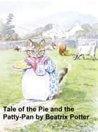The Tale of the Pie and the Patty Pan, Illustrated ebook by Beatrix Potter