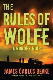 The Rules of Wolfe ebook by James Carlos Blake