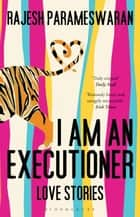 I Am An Executioner - Love Stories ebook by Rajesh Parameswaran