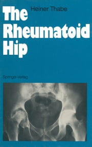 The Rheumatoid Hip ebook by Heiner Thabe, Julia Roseveare, David Roseveare