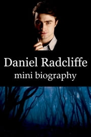 Daniel Radcliffe Mini Biography ebook by eBios