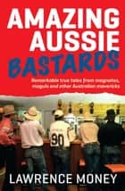 Amazing Aussie Bastards ebook by Lawrence Money
