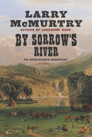 By Sorrow's River - A Novel ebook by Larry McMurtry