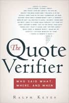 The Quote Verifier - Who Said What, Where, and When ebook by Ralph Keyes