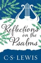 Reflections on the Psalms ebook by C. S. Lewis