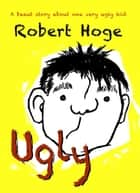 Ugly (younger readers) - Younger Readers ebook by Robert Hoge