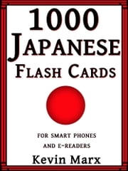 1000 Japanese Flash Cards: For Smart Phones and E-Readers ebook by Kevin Marx