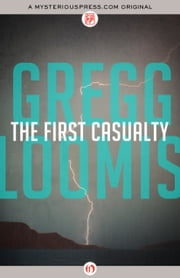 The First Casualty ebook by Gregg Loomis