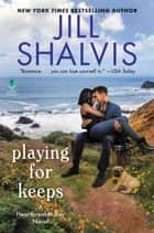 Playing for Keeps - A Heartbreaker Bay Novel 電子書 by Jill Shalvis