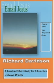 Email Jesus: Course 2, The Prayers of Jesus ebook by Richard Davidson