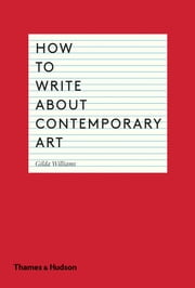 How to Write About Contemporary Art ebook by Gilda Williams