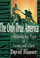 The Only True America ebook by David Hauser