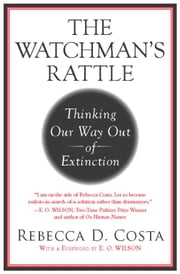 The Watchman's Rattle - Thinking Our Way Out of Extinction ebook by Rebecca Costa