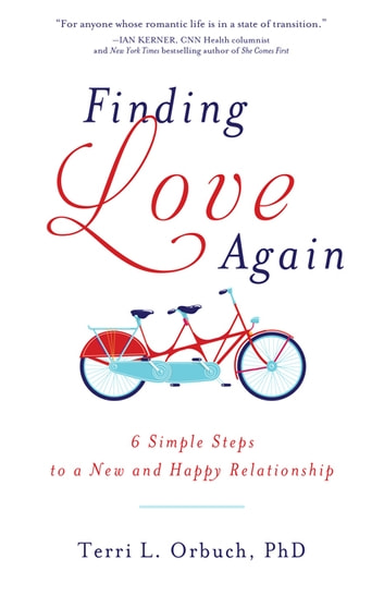 Finding Love Again - 6 Simple Steps to a New and Happy Relationship ebook by Terri Orbuch