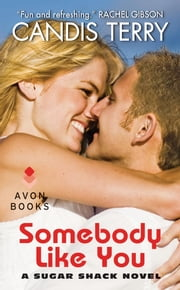 Somebody Like You - A Sugar Shack Novel ebook by Candis Terry