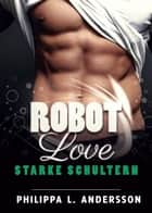 ROBOT LOVE - Starke Schultern eBook by Philippa L. Andersson