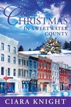 Christmas in Sweetwater County ebook by Ciara Knight
