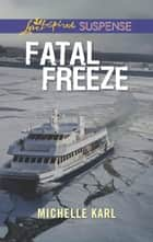 Fatal Freeze ebook by Michelle Karl