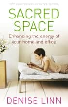 Sacred Space - Enhancing the Energy of Your Home and Office ebook by Denise Linn