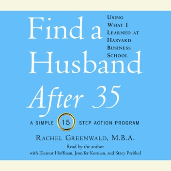 Find a Husband After 35 Using What I Learned at Harvard Business School audiobook by Rachel Greenwald