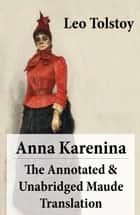 Anna Karenina - The Annotated & Unabridged Maude Translation ebook by Leo Tolstoy, Aylmer Maude, Louise Shanks Maude