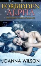 Forbidden Alpha (Paranormal Werewolf Romance) ebook by Joanna Wilson
