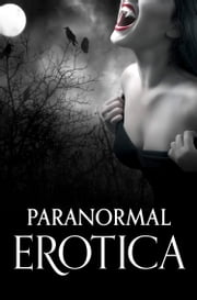 Paranormal Erotica ebook by Rose de Fer,Giselle Renarde,Kathleen Tudor,Chrissie Bentley,Morgan Honeyman,Torrance Sené,Scarlet Rush,Elizabeth Coldwell,Ellen Heights,Rhyll Biest