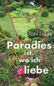 Paradies ist, wo ich liebe ebook by Toni Lucas