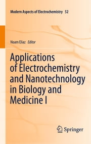 Applications of Electrochemistry and Nanotechnology in Biology and Medicine I ebook by Noam Eliaz