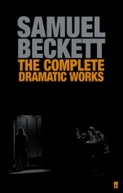 The Complete Dramatic Works of Samuel Beckett ebook by Samuel Beckett