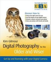 Digital Photography for the Older and Wiser - Get Up and Running with Your Digital Camera ebook by Kim Gilmour