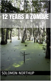 12 Years a Zombie ebook by Solomon Northup,James Winthrop