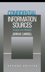 Confidential Information Sources: Public and Private ebook by Carroll, John M.