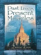 Past Lives, Present Miracles ebook by Denise Linn