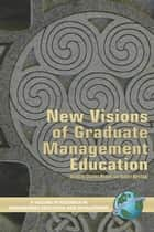 New Visions of Graduate Management Education ebook by Charles Wankel,Ph.D.,Robert DeFillippi