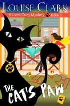 The Cat's Paw (The 9 Lives Cozy Mystery Series, Book 2) - Cozy Animal Mysteries ebook by Louise Clark