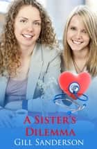 A Sisters Dilemma ebook by Gill Sanderson