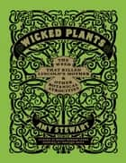 Wicked Plants - The Weed That Killed Lincoln's Mother and Other Botanical Atrocities ebook by Briony Morrow-Cribbs, Amy Stewart, Jonathon Rosen