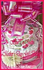How to Make Mother's Day Gift Baskets ebook by Miriam Kinai