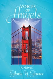 Voices of Angels - A Novel ebook by Gloria H. Giroux
