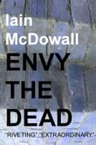 Envy The Dead - Jacobson and Kerr series: Book 6 ebook by Iain McDowall