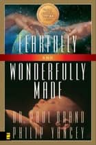 Fearfully and Wonderfully Made ebook by Philip Yancey,Paul Brand