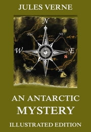An Antarctic Mystery - Extended Annotated & Illustrated Edition ebook by Jules Verne,Frances Cashel Hoey