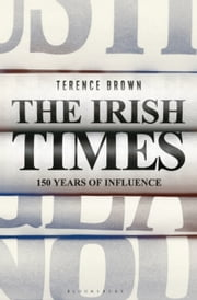 The Irish Times - 150 Years of Influence ebook by Terence Brown