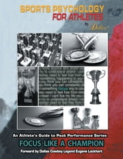 An Athlete's Guide to Peak Performance Series - Focus Like a Champion ebook by Delice Coffey