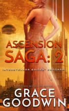 Ascension Saga: 2 ebook by Grace Goodwin