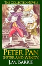 Peter Pan (Peter and Wendy) (Illustrated) - by J.M. Barrie ebook by J.M. Barrie