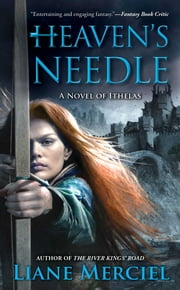 Heaven's Needle - A Novel of Ithelas ebook by Liane Merciel