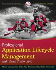 Professional Application Lifecycle Management with Visual Studio 2010 ebook by Mickey Gousset,Brian Keller,Ajoy Krishnamoorthy,Martin Woodward