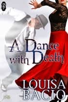 A Dance With Death ebook by Louisa Bacio
